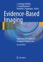 Evidence-Based Imaging: Improving the Quality of Imaging in Patient Care