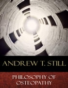 Philosophy of Osteopathy by Andrew T. Still