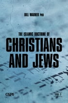 The Islamic Doctrine of Christians and Jews by Bill Warner
