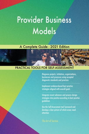 Provider Business Models A Complete Guide - 2021 Edition by Gerardus Blokdyk