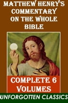 Matthew Henry's Commentary on the Whole Bible COMPLETE 6 VOLUMES by Matthew Henry