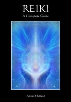 Reiki: A Complete Guide by Adrian Holland
