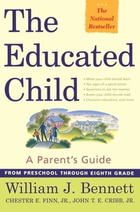 The Educated Child: A Parents Guide From Preschool Through Eighth Grade