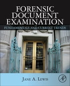 Forensic Document Examination: Fundamentals and Current Trends by Jane Lewis