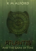 Atlantis and the Game of Time by K.M Alford