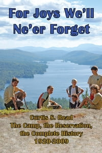 For Joys We'll Ne'er Forget: Curtis S. Read The Camp, the Reservation, the Complete History 1920…