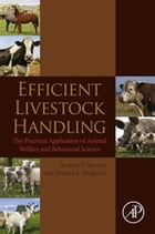 Efficient Livestock Handling: The Practical Application of Animal Welfare and Behavioral Science by Bonnie V. Beaver, BS, DVM, MS, DACVB
