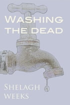 Washing the Dead by Shelagh Weeks