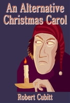 An Alternative Christmas Carol by Robert Cubitt