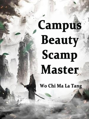 Campus Beauty, Scamp Master: Volume 7 by Wo ChiMaLaTang