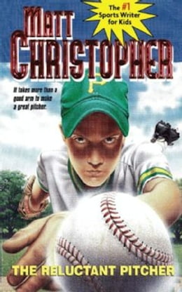 Book The Reluctant Pitcher: It Takes More Than a Good Arm to Make a Great Pitcher by Matt Christopher