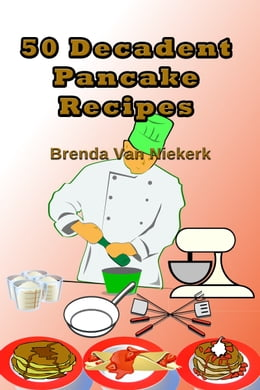 Book 50 Decadent Pancake Recipes by Brenda Van Niekerk