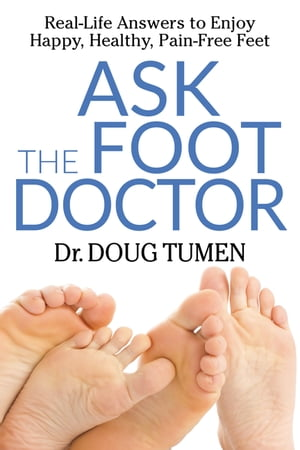 Ask the Foot Doctor: Real-Life Answers to Enjoy Happy, Healthy, Pain-Free Feet