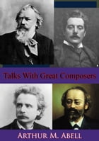 Talks With Great Composers by Arthur M. Abell