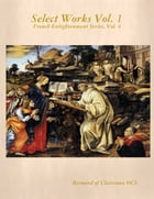 Select Works, Vol. 1: French Enlightenment Series, Vol. 4 by Bernard of Clairvoux