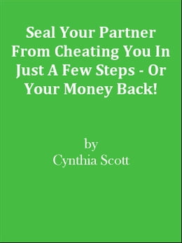 Book Seal Your Partner From Cheating You In Just A Few Steps - Or Your Money Back! by Editorial Team Of MPowerUniversity.com
