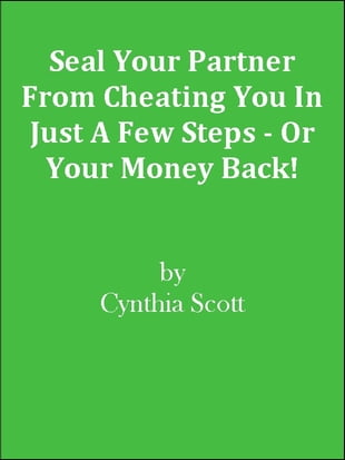 Seal Your Partner From Cheating You In Just A Few Steps - Or Your Money Back!