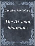 The Ai´wan Shamans by Chukchee Mythology