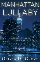 Manhattan Lullaby: A Novel of Love in New York by Olivia De Grove