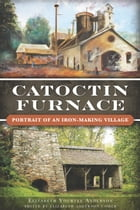 Catoctin Furnace: Portrait of an Iron Making Village by Elizabeth Yourtee Anderson