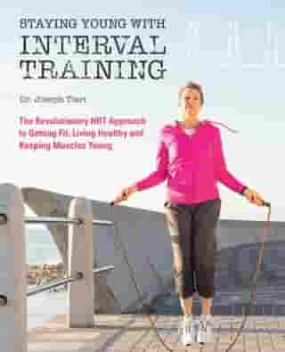 Staying Young with Interval Training: The Revolutionary HIIT Approach to Being Fit, Strong and Healthy at Any Age by Dr. Joseph Tieri