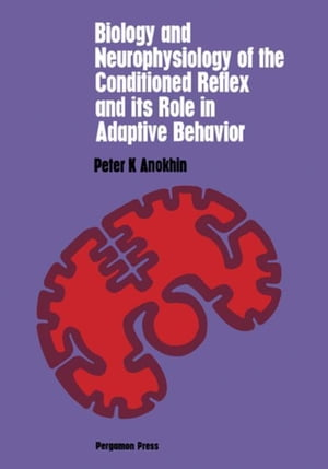 Biology and Neurophysiology of the Conditioned Reflex and Its Role in Adaptive Behavior: International Series of Monographs in Cerebrovisceral and Beh