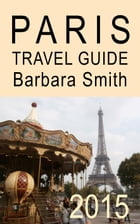 Paris Travel Guide (2015 / 3rd Edition) by Barbara Smith