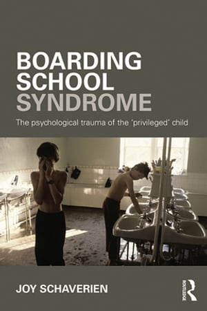 Boarding School Syndrome The psychological trauma of the 'privileged' child