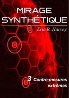 Contre-mesures extrêmes: Mirage synthétique tome 3 by Eric R. Harvey