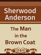 The Man in the Brown Coat by Sherwood Anderson