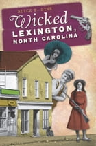 Wicked Lexington, North Carolina by Alice E. Sink