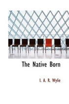 The Native Born or, The Rajah's People by I. A. R. Wylie