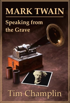 Mark Twain Speaking from the Grave by Tim Champlin