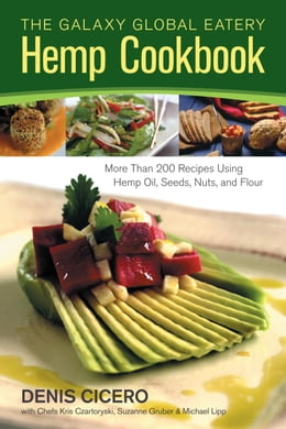 Book The Galaxy Global Eatery Hemp Cookbook: More Than 200 Recipes Using Hemp Oil, Seeds, Nuts, and Flour by Denis Cicero