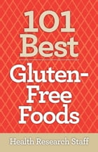 101 Best Gluten-Free Foods by Health Research Staff