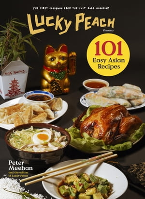 Lucky Peach Presents 101 Easy Asian Recipes: The First Cookbook from the Cult Food Magazine by Peter Meehan