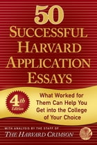 50 Successful Harvard Application Essays: What Worked for Them Can Help You Get into the College of…