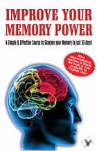 Improve Your Memory Power: a simple and effective course to sharpen your memory in 30 days by VARINDER  'VIREN' AGGARWAL