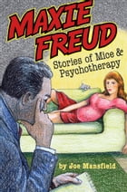 Maxie Freud: Stories Of Mice And Psychotherapy by Joe Mansfield