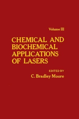 Book Chemical and Biochemical Applications of Lasers V3 by Moore, C. Bradley
