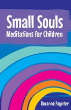 Small Souls: Meditations for Children by Roxanne Paynter