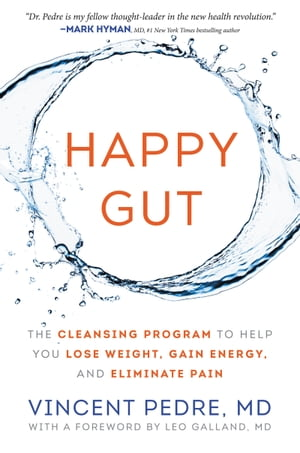 Happy Gut: The Cleansing Program to Help You Lose Weight, Gain Energy, and Eliminate Pain by Vincent Pedre
