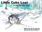 Little Cubs Lost: A Christmas Tale by Kevin Beatty