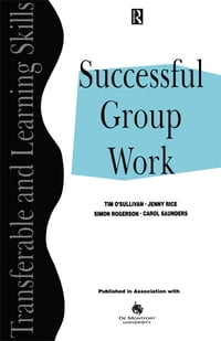 Successful Group Work: A Practical Guide for Students in Further and Higher Education