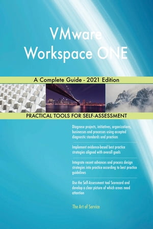 VMware Workspace ONE A Complete Guide - 2021 Edition by Gerardus Blokdyk