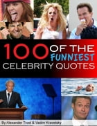 100 of the Funniest Celebrity Quotes by alex trostanetskiy