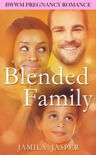 Blended Family: BWWM Pregnancy Romance Novel by Jamila Jasper