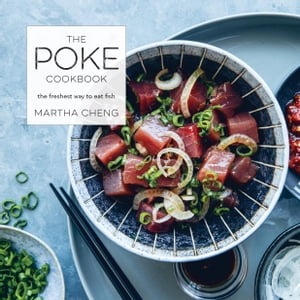 The Poke Cookbook The Freshest Way to Eat Fish