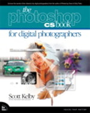 The Adobe Photoshop CS Book for Digital Photographers by Scott Kelby
