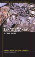 Texas Snakes: A Field Guide by James R. Dixon